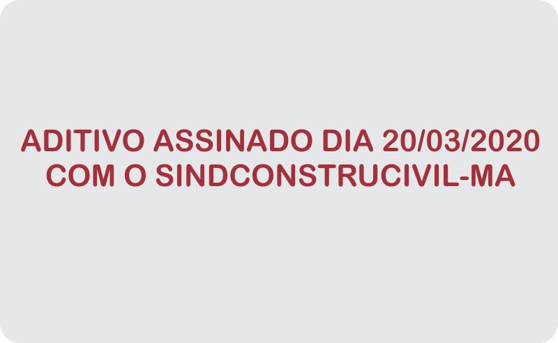 Aditivo assinado dia 20/03/2020 com o Sindconstrucivil-MA - Coronavírus